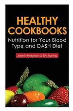 Healthy Cookbooks : Nutrition for Your Blood Type and Dash Diet - Janelle Helgeson