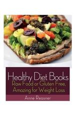 Healthy Diet Books : Raw Food or Gluten Free, Amazing for Weight Loss - Anne Reasner