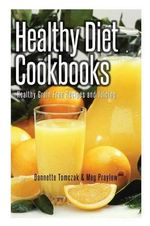 Healthy Diet Cookbooks : Healthy Grain Free Recipes and Juicing - Dannette Tomczak