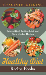 Healthy Diet Recipe Books : Intermittent Fasting Diet and Slow Cooker Recipes - Hyacinth Wilding