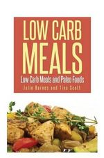 Low Carb Meals : Low Carb Meals and Paleo Foods - Julia Barnes