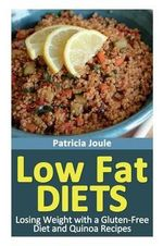 Low Fat Diets : Losing Weight with a Gluten Free Diet and Quinoa Recipes - Patricia Joule