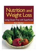 Nutrition and Weight Loss : Living Gluten Free with Superfoods - Kari Butler