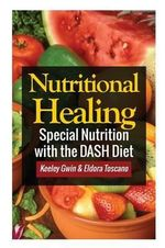 Nutritional Healing : Special Nutrition with the Dash Diet - Keeley Gwin