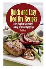 Quick and Easy Healthy Recipes : Paleo - Traci Craig