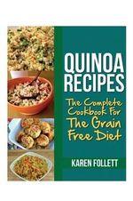 Quinoa Recipes : The Complete Cookbook for the Grain Free Diet - Karen Follett