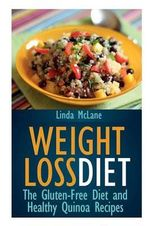 Weight Loss Diet : The Gluten-Free Diet and Healthy Quinoa Recipes - Linda McLane