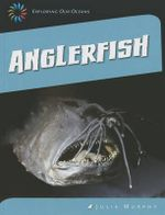 Anglerfish : 21st Century Skills Library: Exploring Our Oceans - Julie Murphy