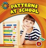 Patterns at School : 21st Century Basic Skills Library: Patterns All Around - Rebecca Felix