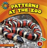 Patterns at the Zoo : 21st Century Basic Skills Library: Patterns All Around - Rebecca Felix