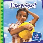 Exercise! : 21st Century Junior Library: Your Healthy Body - Katie Marsico