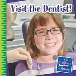 Visit the Dentist! : 21st Century Junior Library: Your Healthy Body - Katie Marsico