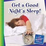 Get a Good Night's Sleep! : 21st Century Junior Library: Your Healthy Body - Katie Marsico
