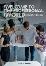 Welcome to the Professional World : Success Principles for Entering the Workforce - Gary R Martin