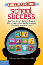 The Survival Guide for School Success : Use Your Brain's Built-In Apps to Sharpen Attention, Battle Boredom, and Build Mental Muscle - Ron Shumsky