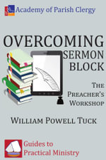 Overcoming Sermon Block : The Preacher's Workshop - William Powell Tuck