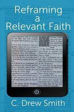 Reframing a Relevant Faith - C Drew Smith