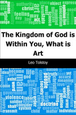 The Kingdom of God is Within You, What is Art - Leo graf Tolstoy