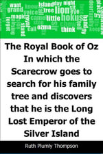 The Royal Book of Oz : In which the Scarecrow goes to search for his family tree and discovers that he is the Long Lost Emperor of the Silver Island - Ruth Plumly Thompson