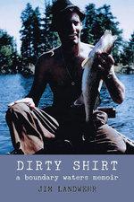 Dirty Shirt : A Boundary Waters Memoir - Jim Landwehr