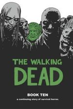 The Walking Dead : Book 10 - Robert Kirkman