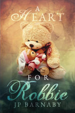 A Heart for Robbie - J.P. Barnaby