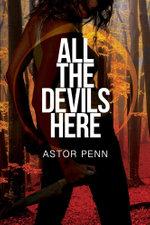 All the Devils Here - Astor Penn