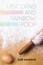 Unicorns and Rainbow Poop - Sam Kadence