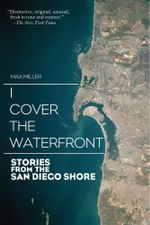 I Cover the Waterfront : Stories from the San Diego Shore - Max Miller