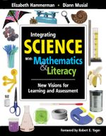 Integrating Science with Mathematics & Literacy : New Visions for Learning and Assessment - Elizabeth Hammerman
