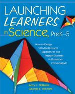 Launching Learners in Science, PreK5 : How to Design Standards-Based Experiences and Engage Students in Classroom Conversations - Kerry  C. Williams