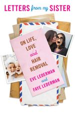 Letters from My Sister : On Life, Love and Hair Removal - Eve Lederman