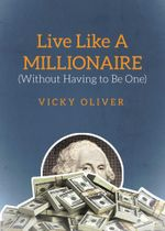 Live Like a Millionaire (Without Having to Be One) - Vicky Oliver