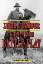 The Man from Battle Flat : A Western Trio - Louis L'Amour
