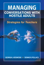 Managing Conversations with Hostile Adults : Strategies for Teachers - Georgia J. Kosmoski