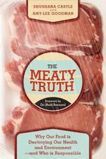 The Meaty Truth : Why Our Food Is Destroying Our Health and Environmentand Who Is Responsible - Shushana Castle