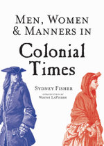 Men, Women & Manners in Colonial Times - Sydney George Fisher