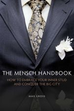 The Mensch Handbook : How to Embrace Your Inner Stud and Conquer the Big City - Max Gross