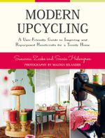 Modern Upcycling : A User-Friendly Guide to Inspiring and Repurposed Handicrafts for a Trendy Home - Susanna Zacke