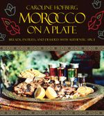 Morocco on a Plate : Breads, Entrees, and Desserts with Authentic Spice - Caroline Hofberg