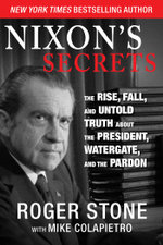 Nixon's Secrets : The Rise, Fall, and Untold Truth about the President, Watergate, and the Pardon - Roger Stone