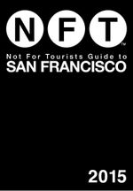 Not For Tourists Guide to San Francisco 2015 - Not For Tourists