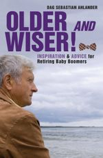 Older and Wiser : Inspiration and Advice for Retiring Baby Boomers - Dag Sebastian Ahlander