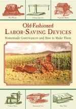 Old-Fashioned Labor-Saving Devices : Homemade Contrivances and How to Make Them