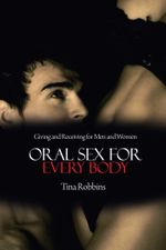 Oral Sex for Every Body : Giving and Receiving for Men and Women - Tina Robbins