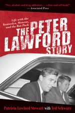 The Peter Lawford Story : Life with the Kennedys, Monroe, and the Rat Pack - Patricia Lawford Stewart