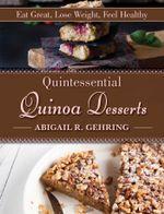 Quintessential Quinoa Desserts - Abigail R. Gehring