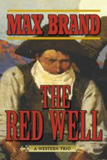 The Red Well : A Western Trio - Max Brand