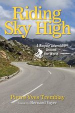 Riding Sky High : A Bicycle Adventure Around the World - Pierre-Yves Tremblay