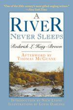 A River Never Sleeps - Roderick L. Haig-Brown